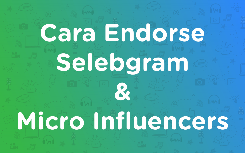 Cara Endorse Selebgram & Micro Influencers
